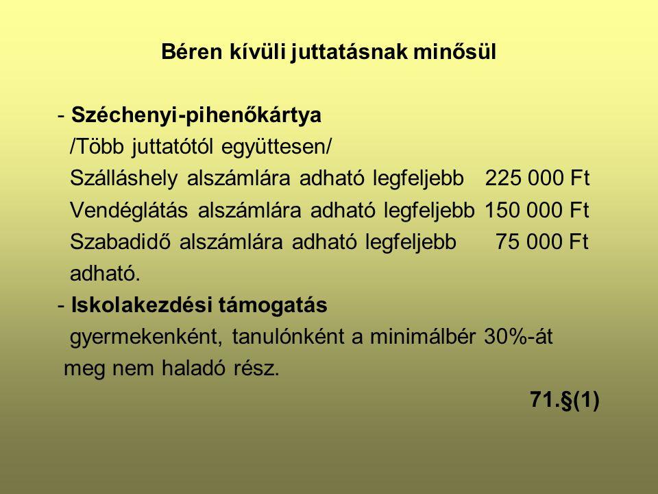 Béren kívüli juttatásnak minősül - Széchenyi-pihenőkártya /Több juttatótól együttesen/ Szálláshely alszámlára adható legfeljebb 225 000 Ft Vendéglátás