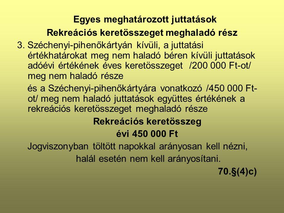 Egyes meghatározott juttatások Rekreációs keretösszeget meghaladó rész 3. Széchenyi-pihenőkártyán kívüli, a juttatási értékhatárokat meg nem haladó bé