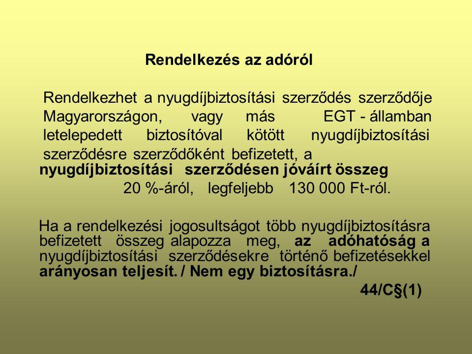 Rendelkezés az adóról Rendelkezhet a nyugdíjbiztosítási szerződés szerződője Magyarországon, vagy más EGT - államban letelepedett biztosítóval kötött nyugdíjbiztosítási szerződésre szerződőként befizetett, a nyugdíjbiztosítási szerződésen jóváírt összeg 20 %-áról, legfeljebb 130 000 Ft-ról.