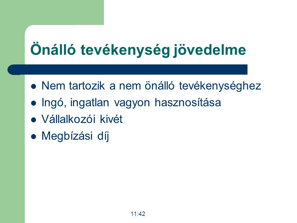 Önálló tevékenység jövedelme Nem tartozik a nem önálló tevékenységhez Ingó, ingatlan vagyon hasznosítása Vállalkozói kivét Megbízási díj 11:43