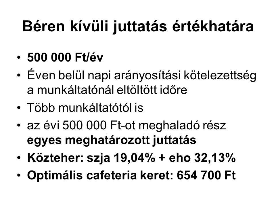 Béren kívüli juttatás értékhatára 500 000 Ft/év Éven belül napi arányosítási kötelezettség a munkáltatónál eltöltött időre Több munkáltatótól is az év