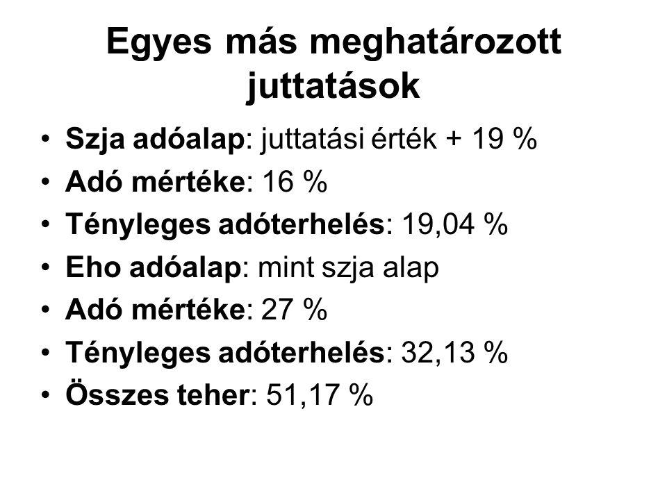 Egyes más meghatározott juttatások Szja adóalap: juttatási érték + 19 % Adó mértéke: 16 % Tényleges adóterhelés: 19,04 % Eho adóalap: mint szja alap A