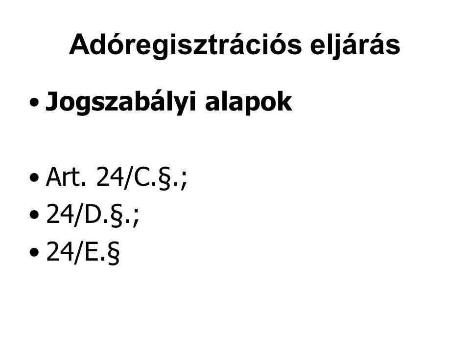 Adóregisztrációs eljárás Jogszabályi alapok Art. 24/C.§.; 24/D.§.; 24/E.§