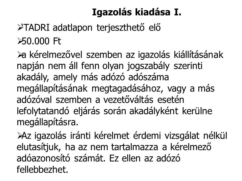 Igazolás kiadása I.  'TADRI adatlapon terjeszthető elő  50.000 Ft  a kérelmezővel szemben az igazolás kiállításának napján nem áll fenn olyan jogsz