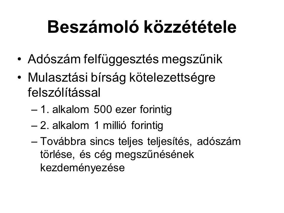 Beszámoló közzététele Adószám felfüggesztés megszűnik Mulasztási bírság kötelezettségre felszólítással –1. alkalom 500 ezer forintig –2. alkalom 1 mil