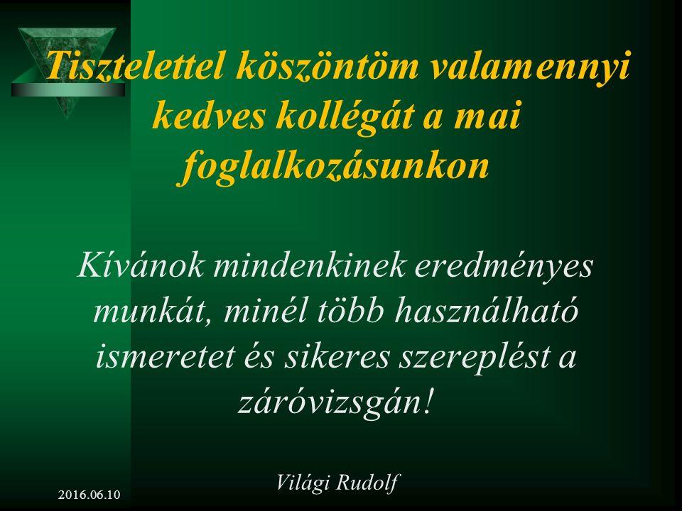 Előadásvázlat a 2016. június 10-ei záróvizsga 2 – 7 – 9 – 10 – 12 – 13 – 15 – 16 – 21-es tételeihez 2016.06.10Világi Rudolf