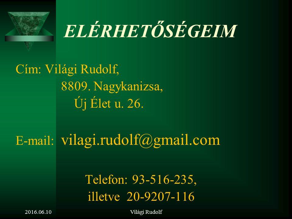 ELÉRHETŐSÉGEIM Cím: Világi Rudolf, 8809.Nagykanizsa, Új Élet u.