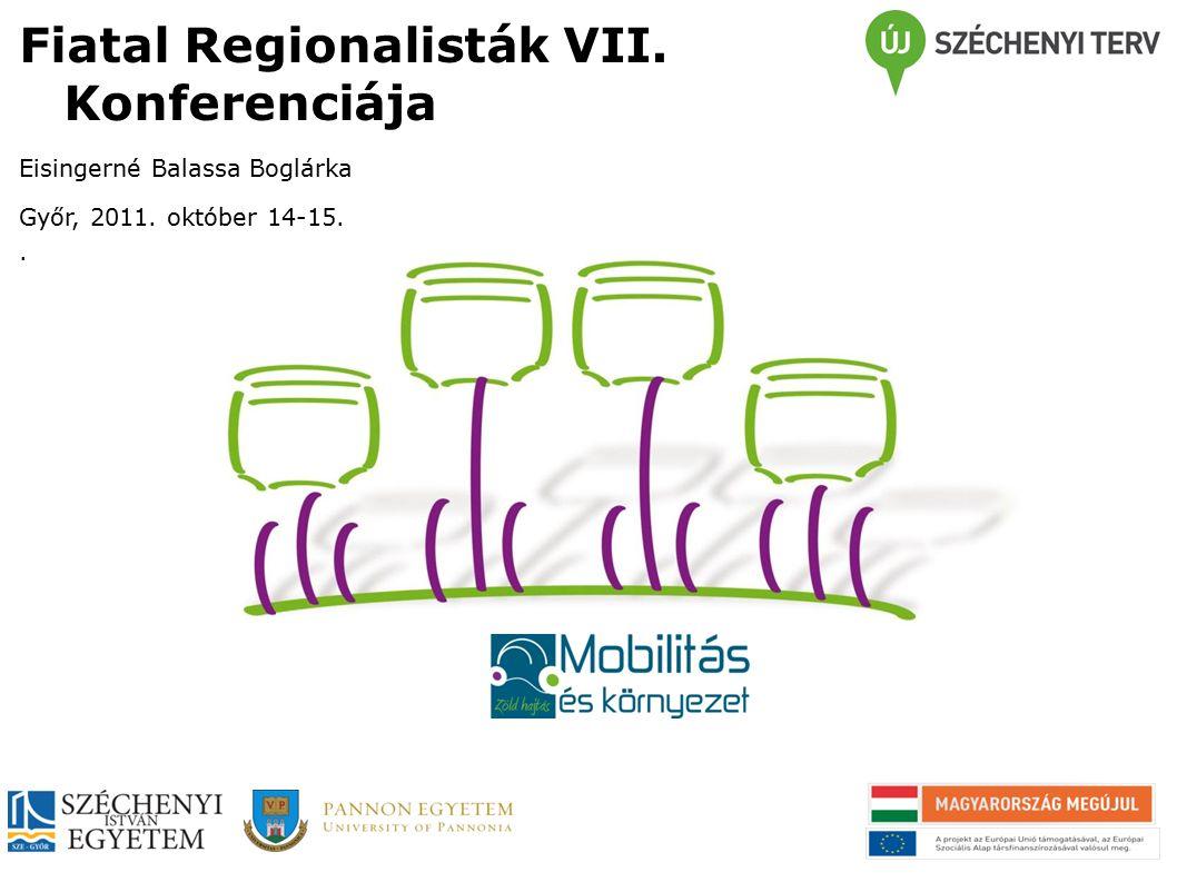 Fiatal Regionalisták VII. Konferenciája Eisingerné Balassa Boglárka Győr, 2011. október 14-15..