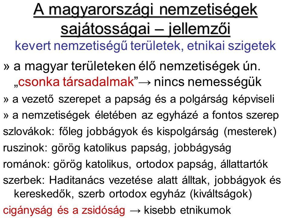 A magyarországi nemzetiségek sajátosságai – jellemzői A magyarországi nemzetiségek sajátosságai – jellemzői kevert nemzetiségű területek, etnikai szigetek » a magyar területeken élő nemzetiségek ún.