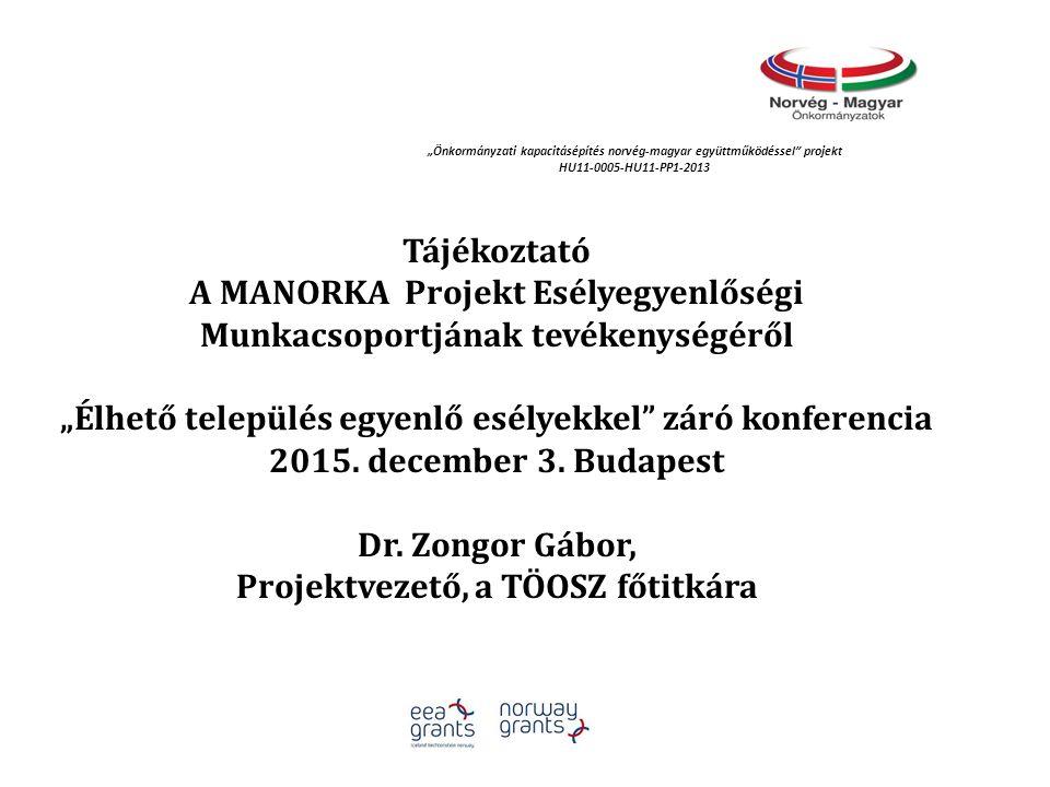 """Tájékoztató A MANORKA Projekt Esélyegyenlőségi Munkacsoportjának tevékenységéről """"Élhető település egyenlő esélyekkel"""" záró konferencia 2015. december"""