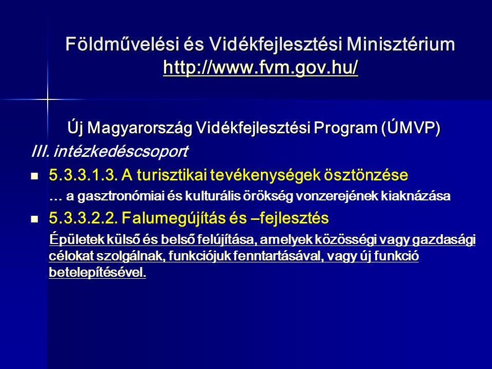 Földművelési és Vidékfejlesztési Minisztérium http://www.fvm.gov.hu/ http://www.fvm.gov.hu/ Új Magyarország Vidékfejlesztési Program (ÚMVP) III. intéz