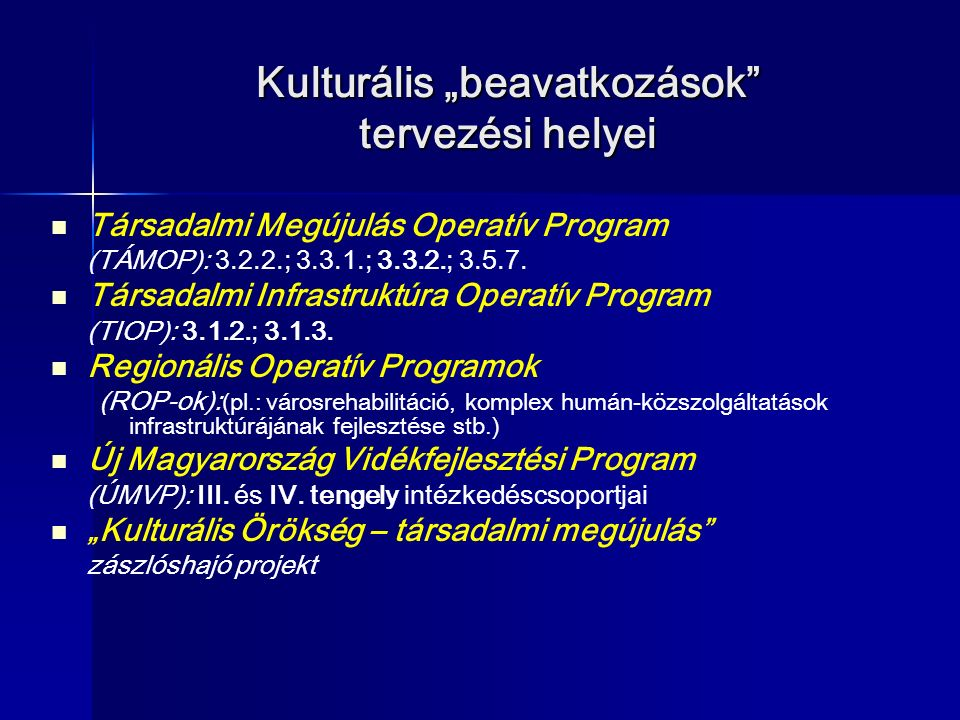 """Kulturális """"beavatkozások"""" tervezési helyei Társadalmi Megújulás Operatív Program (TÁMOP): 3.2.2.; 3.3.1.; 3.3.2.; 3.5.7. Társadalmi Infrastruktúra Op"""