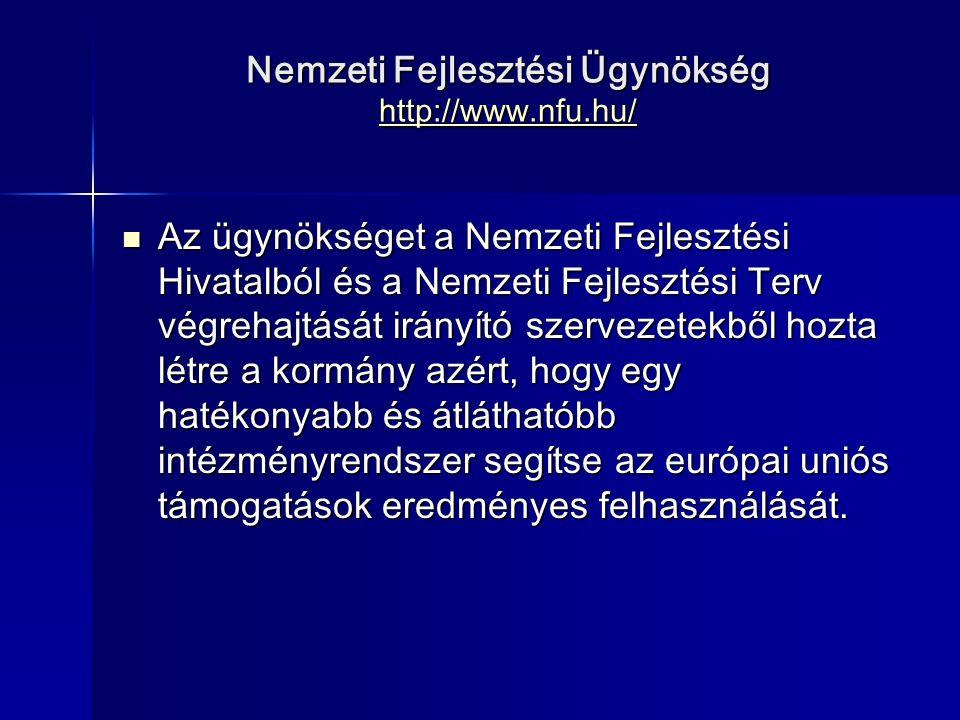 Nemzeti Fejlesztési Ügynökség http://www.nfu.hu/ http://www.nfu.hu/ Az ügynökséget a Nemzeti Fejlesztési Hivatalból és a Nemzeti Fejlesztési Terv végrehajtását irányító szervezetekből hozta létre a kormány azért, hogy egy hatékonyabb és átláthatóbb intézményrendszer segítse az európai uniós támogatások eredményes felhasználását.