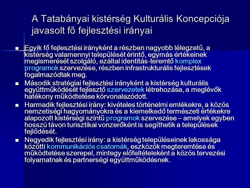 A Tatabányai kistérség Kulturális Koncepciója javasolt fő fejlesztési irányai Egyik fő fejlesztési irányként a részben nagyobb lélegzetű, a kistérség