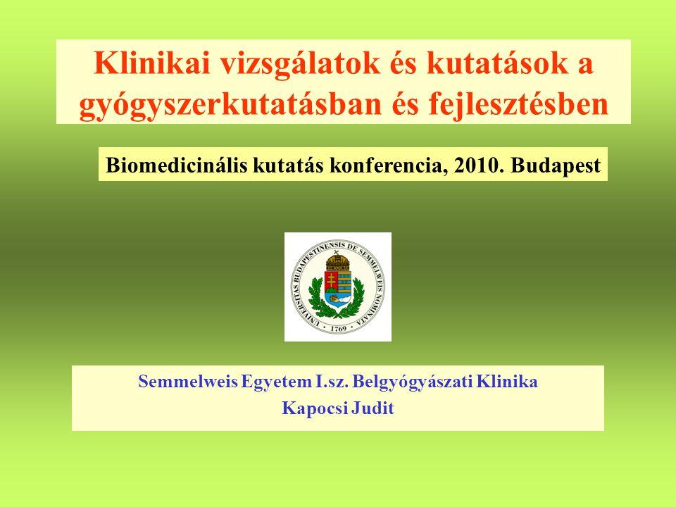 Klinikai vizsgálatok és kutatások a gyógyszerkutatásban és fejlesztésben Semmelweis Egyetem I.sz. Belgyógyászati Klinika Kapocsi Judit Biomedicinális
