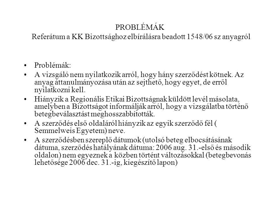 PROBLÉMÁK Referátum a KK Bizottsághoz elbírálásra beadott 1548/06 sz anyagról Problémák: A vizsgáló nem nyilatkozik arról, hogy hány szerződést kötnek