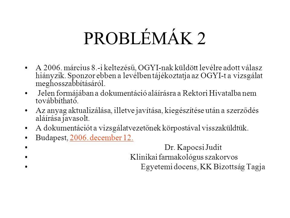 PROBLÉMÁK 2 A 2006. március 8.-i keltezésű, OGYI-nak küldött levélre adott válasz hiányzik. Sponzor ebben a levélben tájékoztatja az OGYI-t a vizsgála