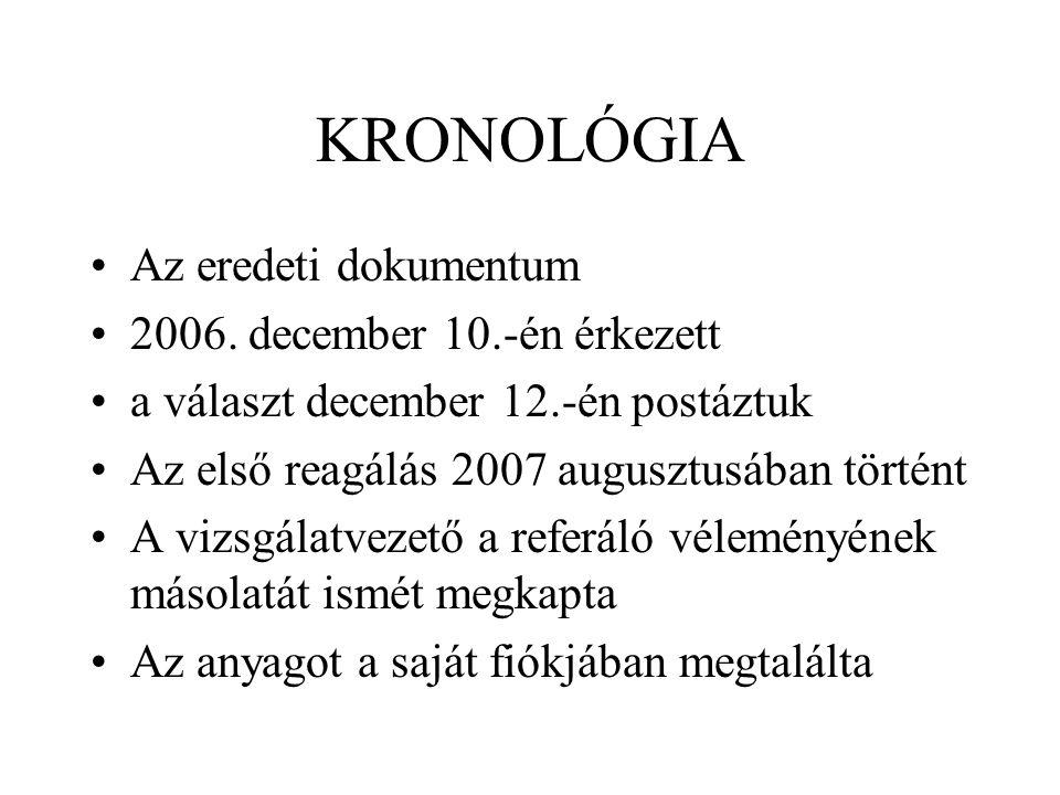 KRONOLÓGIA Az eredeti dokumentum 2006. december 10.-én érkezett a választ december 12.-én postáztuk Az első reagálás 2007 augusztusában történt A vizs