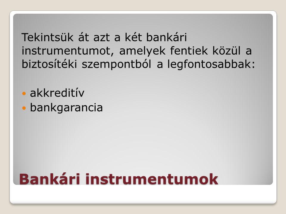 Bankári instrumentumok Tekintsük át azt a két bankári instrumentumot, amelyek fentiek közül a biztosítéki szempontból a legfontosabbak: akkreditív bankgarancia