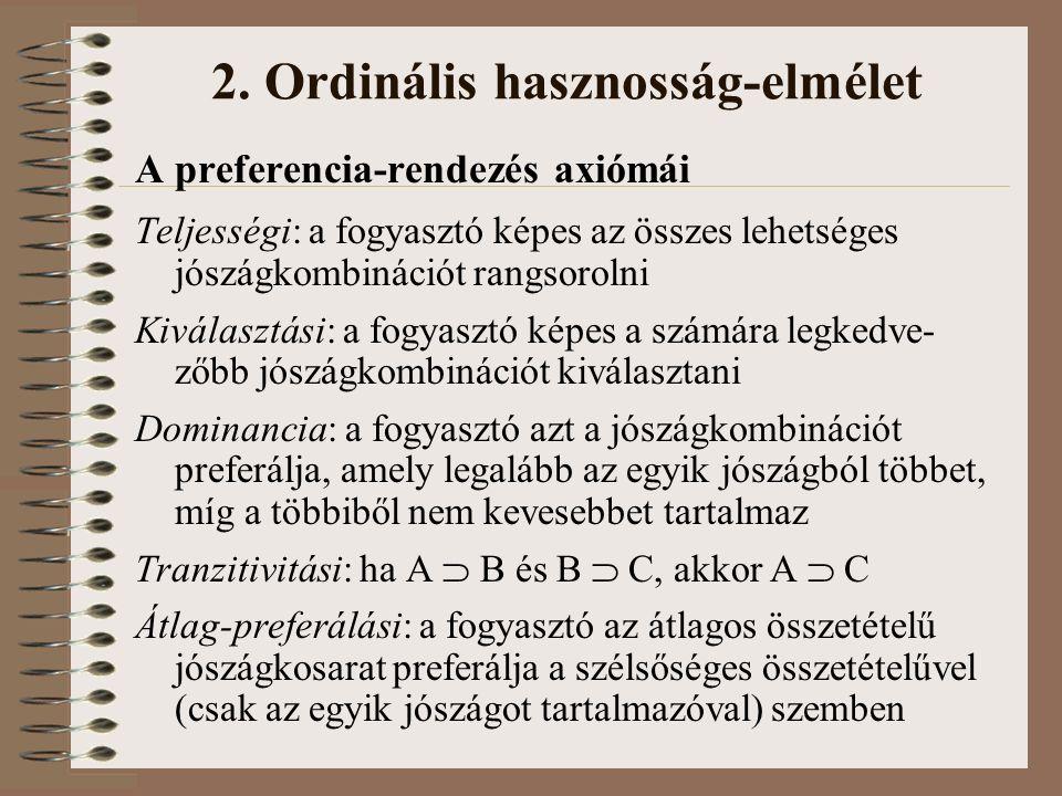 2. Ordinális hasznosság-elmélet A preferencia-rendezés axiómái Teljességi: a fogyasztó képes az összes lehetséges jószágkombinációt rangsorolni Kivála