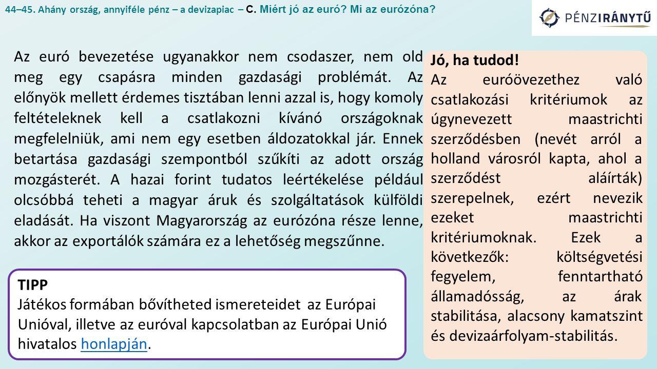 Az euró bevezetése ugyanakkor nem csodaszer, nem old meg egy csapásra minden gazdasági problémát.