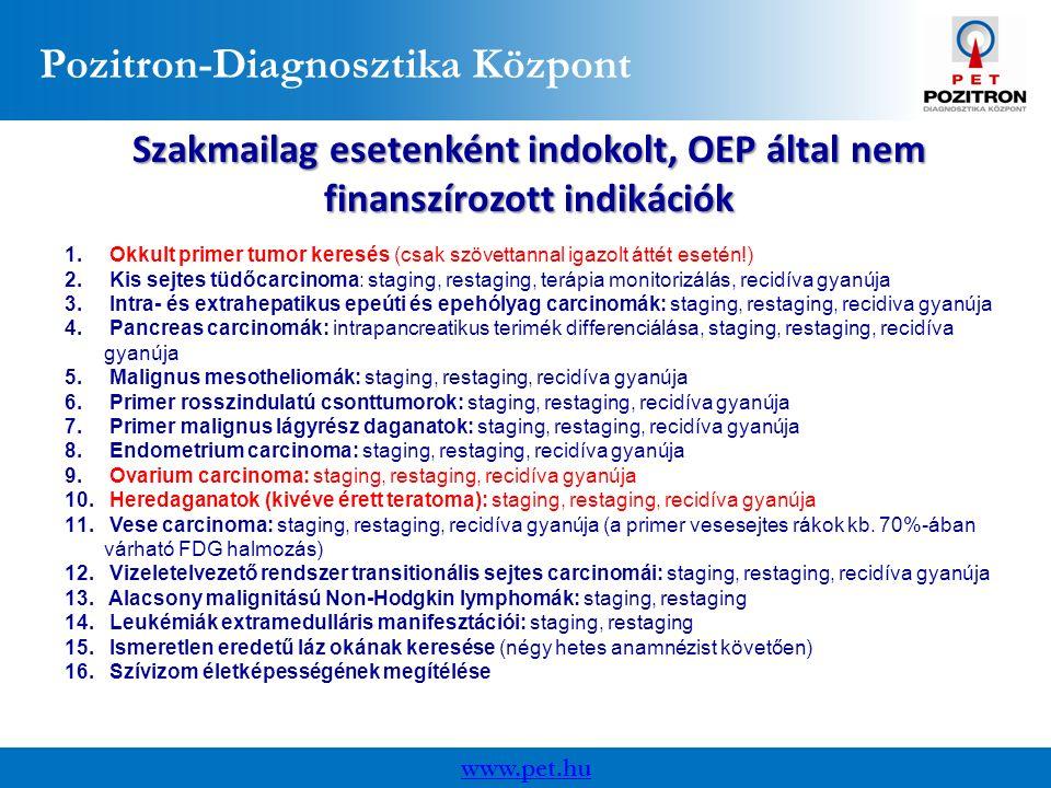 Pozitron-Diagnosztika Központ www.pet.hu Szakmailag esetenként indokolt, OEP által nem finanszírozott indikációk 1.