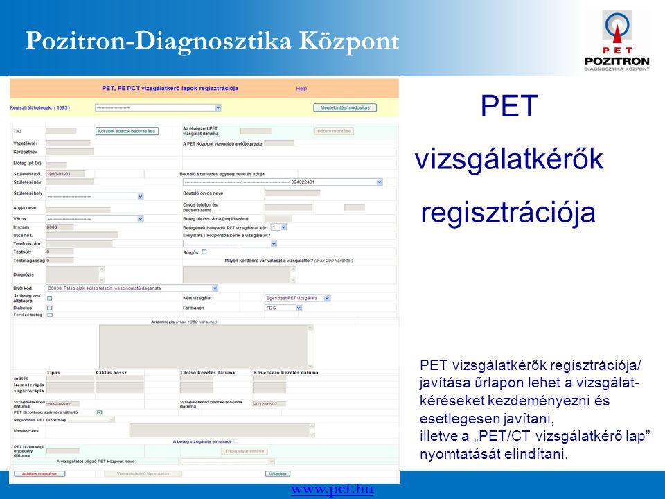 """www.pet.hu Pozitron-Diagnosztika Központ PET vizsgálatkérők regisztrációja PET vizsgálatkérők regisztrációja/ javítása űrlapon lehet a vizsgálat- kéréseket kezdeményezni és esetlegesen javítani, illetve a """"PET/CT vizsgálatkérő lap nyomtatását elindítani."""
