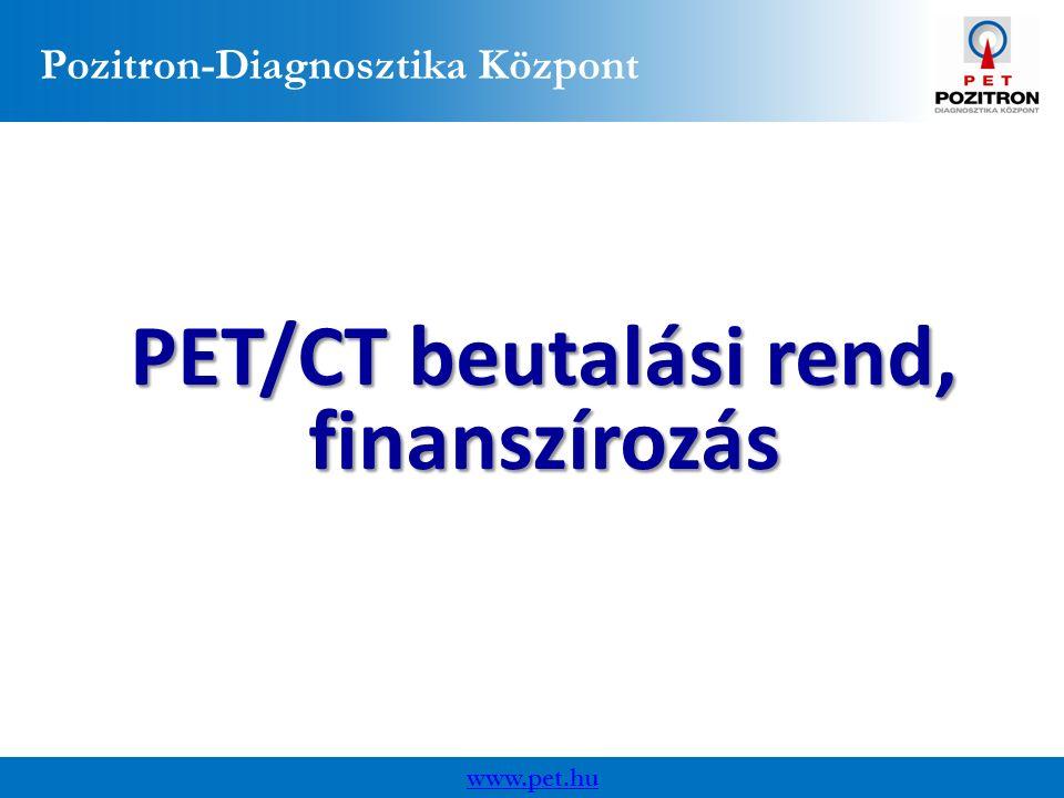 Pozitron-Diagnosztika Központ PET/CT beutalási rend, finanszírozás www.pet.hu