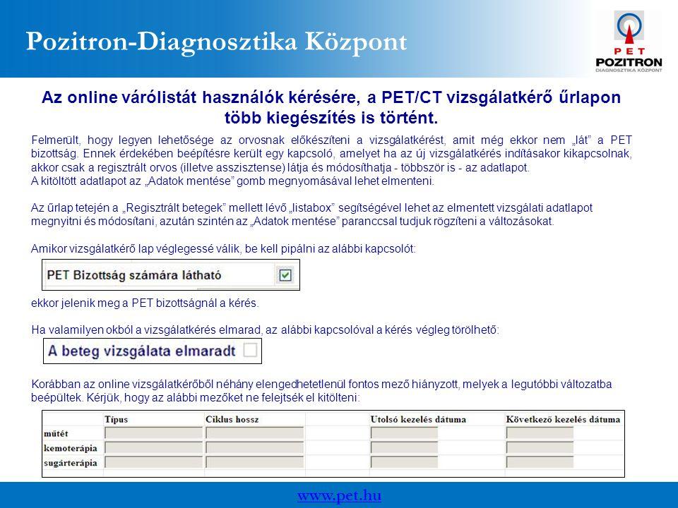 www.pet.hu Pozitron-Diagnosztika Központ Az online várólistát használók kérésére, a PET/CT vizsgálatkérő űrlapon több kiegészítés is történt.