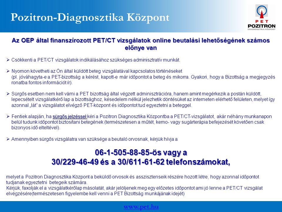 www.pet.hu Pozitron-Diagnosztika Központ Az OEP által finanszírozott PET/CT vizsgálatok online beutalási lehetőségének számos előnye van  Csökkenti a PET/CT vizsgálatok indikálásához szükséges adminisztratív munkát.
