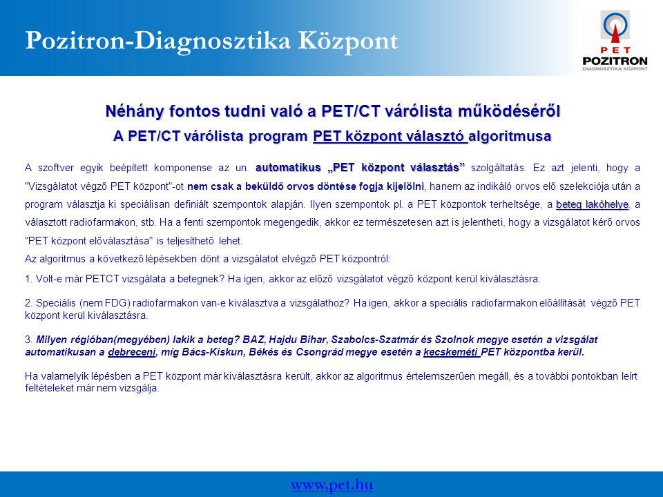 """www.pet.hu Pozitron-Diagnosztika Központ Néhány fontos tudni való a PET/CT várólista működéséről A PET/CT várólista program PET központ választó algoritmusa automatikus""""PET központ választás beteg lakóhelye A szoftver egyik beépített komponense az un."""