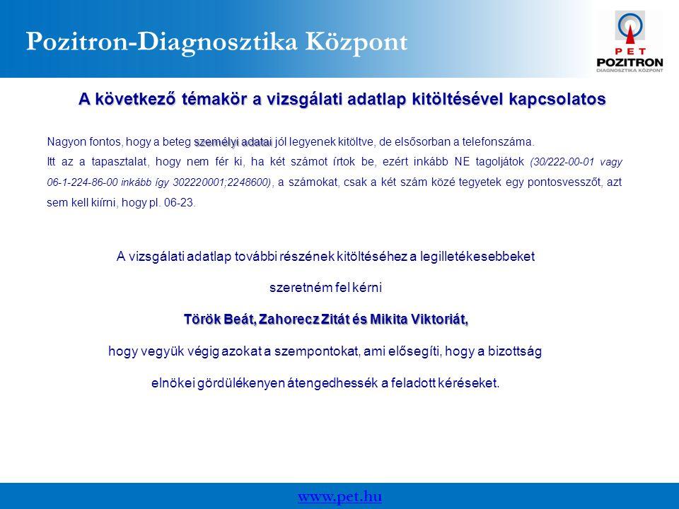 www.pet.hu Pozitron-Diagnosztika Központ A következő témakör a vizsgálati adatlap kitöltésével kapcsolatos személyi adatai Nagyon fontos, hogy a beteg személyi adatai jól legyenek kitöltve, de elsősorban a telefonszáma.