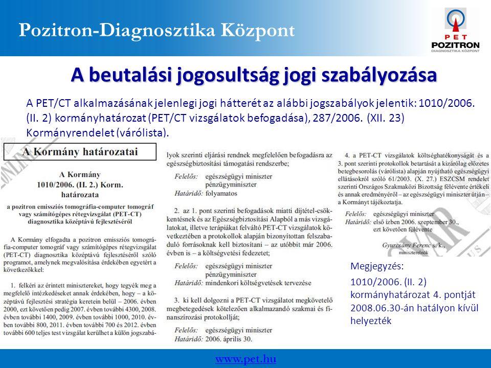 Pozitron-Diagnosztika Központ A beutalási jogosultság jogi szabályozása A PET/CT alkalmazásának jelenlegi jogi hátterét az alábbi jogszabályok jelentik: 1010/2006.