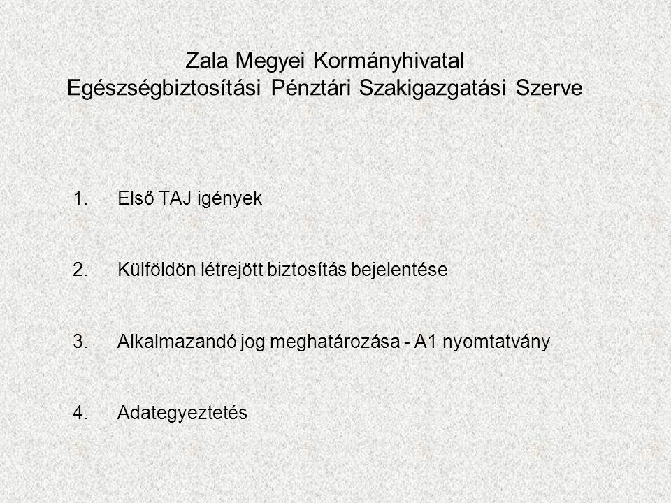 Zala Megyei Kormányhivatal Egészségbiztosítási Pénztári Szakigazgatási Szerve 1.Első TAJ igények 2.Külföldön létrejött biztosítás bejelentése 3.Alkalmazandó jog meghatározása - A1 nyomtatvány 4.Adategyeztetés