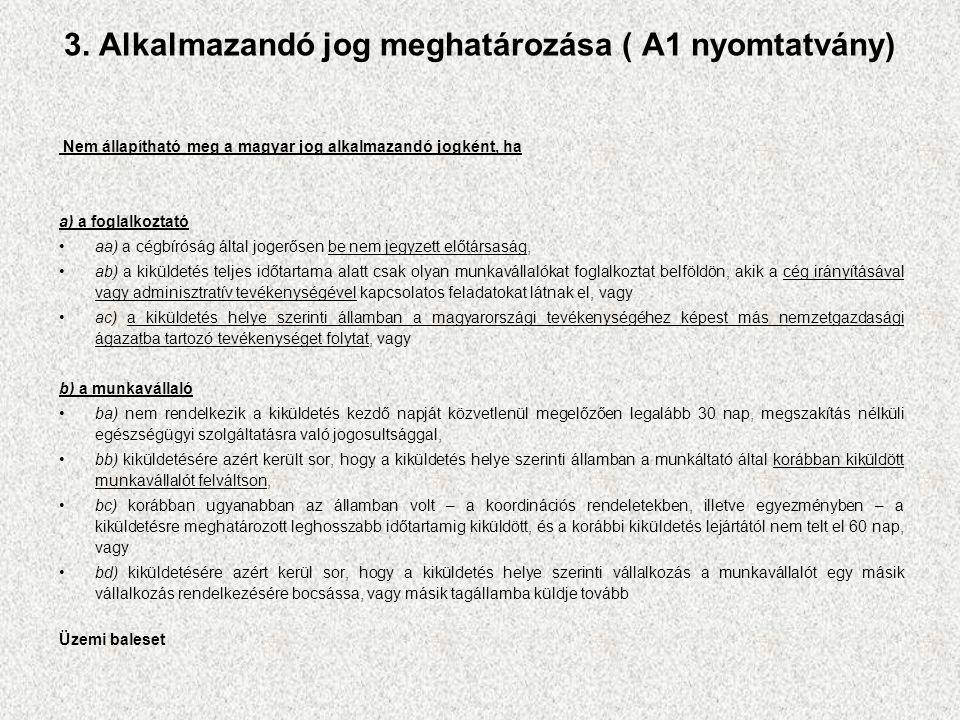 3. Alkalmazandó jog meghatározása ( A1 nyomtatvány) Nem állapítható meg a magyar jog alkalmazandó jogként, ha a) a foglalkoztató aa) a cégbíróság álta