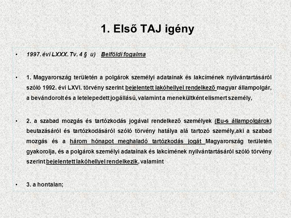 1. Első TAJ igény 1997. évi LXXX. Tv. 4 § u) Belföldi fogalma 1.