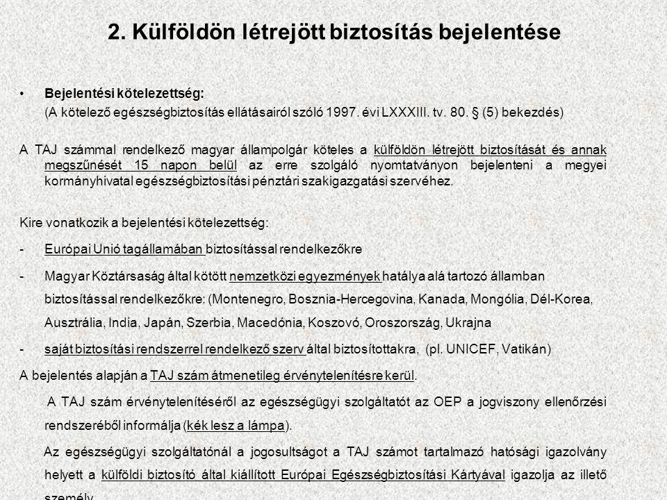 2. Külföldön létrejött biztosítás bejelentése Bejelentési kötelezettség: (A kötelező egészségbiztosítás ellátásairól szóló 1997. évi LXXXIII. tv. 80.