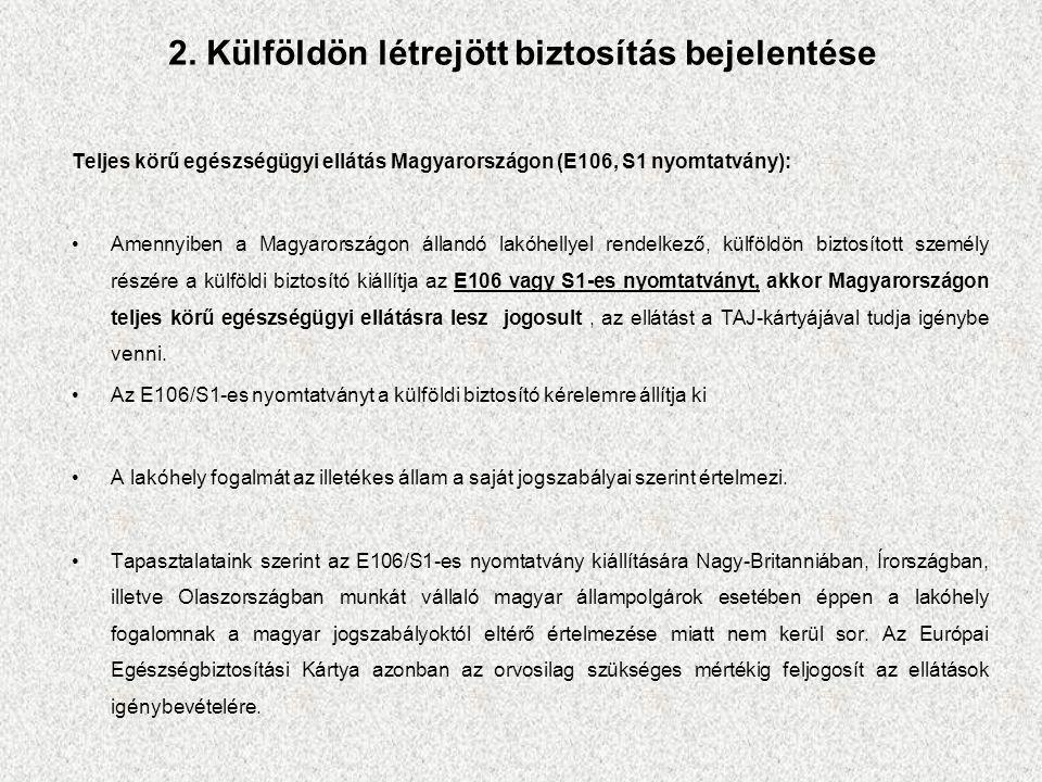 Teljes körű egészségügyi ellátás Magyarországon (E106, S1 nyomtatvány): Amennyiben a Magyarországon állandó lakóhellyel rendelkező, külföldön biztosított személy részére a külföldi biztosító kiállítja az E106 vagy S1-es nyomtatványt, akkor Magyarországon teljes körű egészségügyi ellátásra lesz jogosult, az ellátást a TAJ-kártyájával tudja igénybe venni.