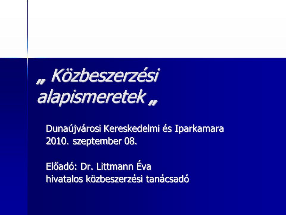 """"""" Közbeszerzési alapismeretek """" Dunaújvárosi Kereskedelmi és Iparkamara 2010."""