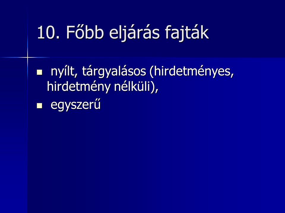 10. Főbb eljárás fajták nyílt, tárgyalásos (hirdetményes, hirdetmény nélküli), nyílt, tárgyalásos (hirdetményes, hirdetmény nélküli), egyszerű egyszer