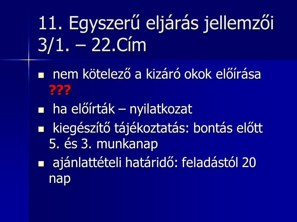 11. Egyszerű eljárás jellemzői 3/1. – 22.Cím nem kötelező a kizáró okok előírása .