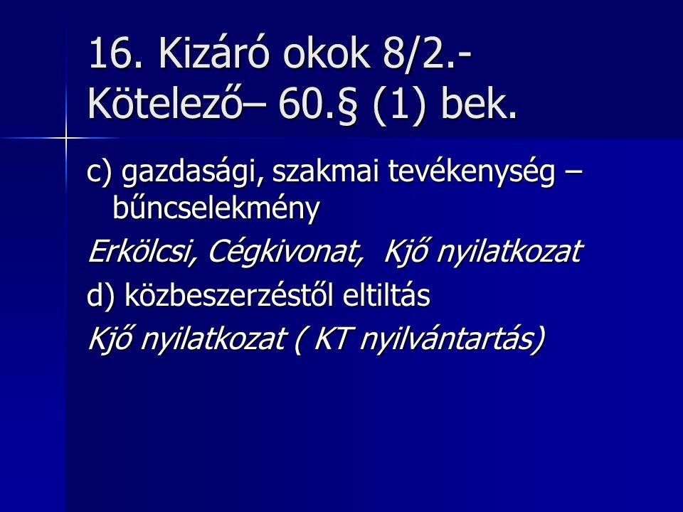 16.Kizáró okok 8/2.- Kötelező– 60.§ (1) bek.