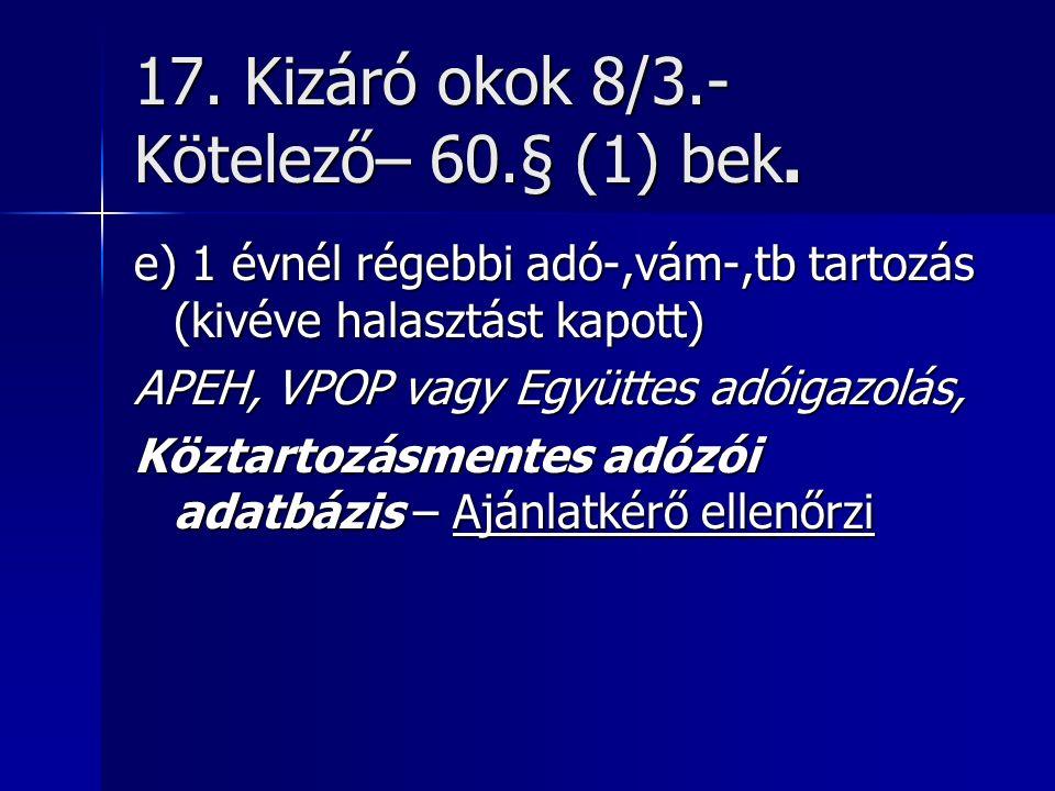 17. Kizáró okok 8/3.- Kötelező– 60.§ (1) bek.