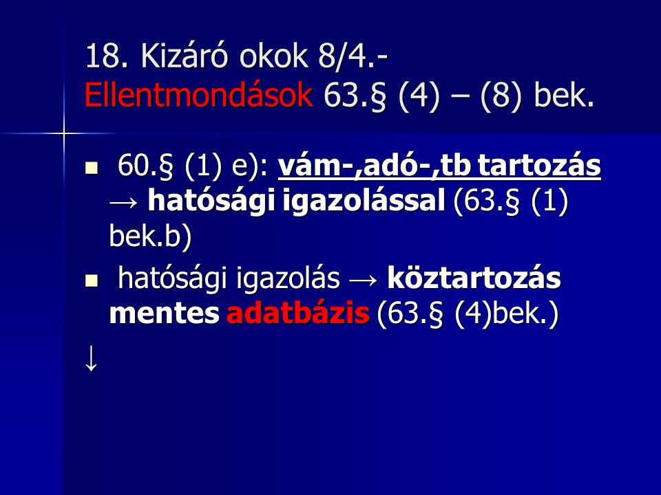18.Kizáró okok 8/4.- Ellentmondások 63.§ (4) – (8) bek.
