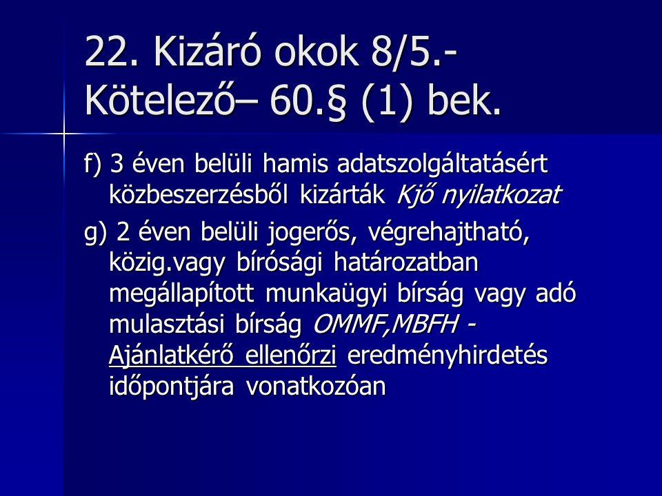 22. Kizáró okok 8/5.- Kötelező– 60.§ (1) bek.