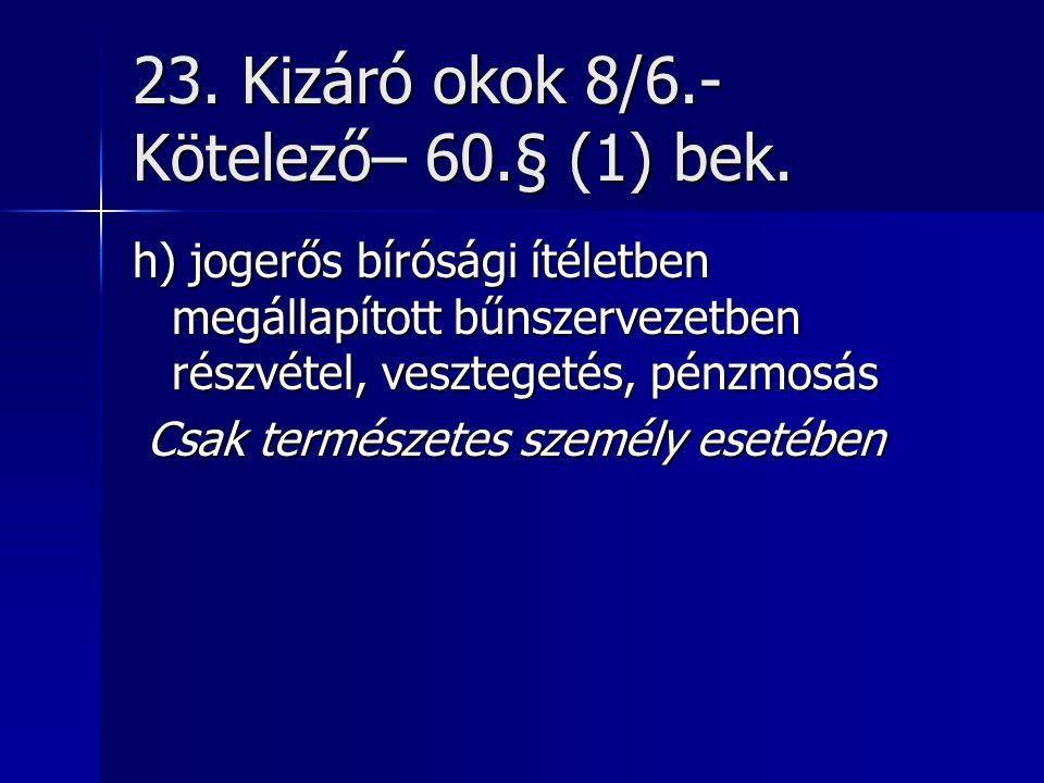 23. Kizáró okok 8/6.- Kötelező– 60.§ (1) bek.