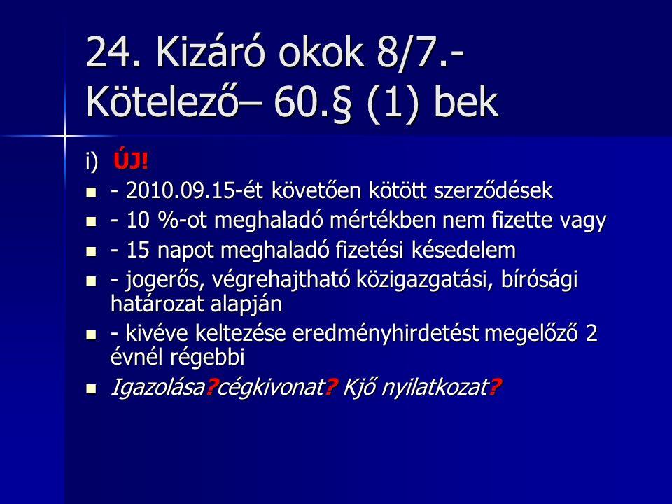 24.Kizáró okok 8/7.- Kötelező– 60.§ (1) bek i) ÚJ.