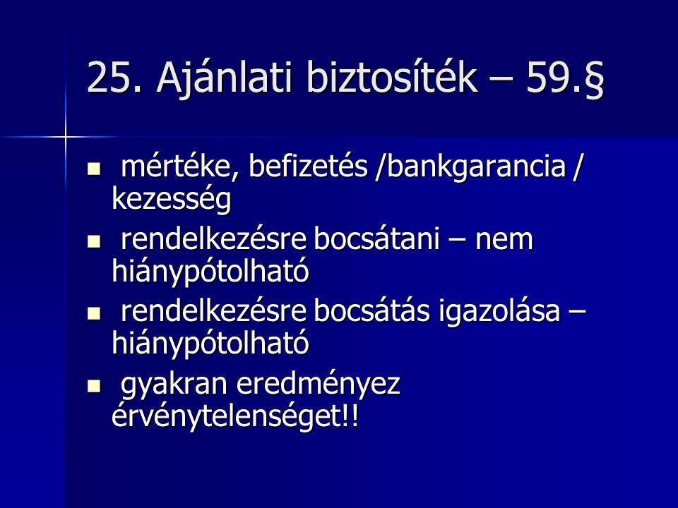 25. Ajánlati biztosíték – 59.§ mértéke, befizetés /bankgarancia / kezesség mértéke, befizetés /bankgarancia / kezesség rendelkezésre bocsátani – nem h