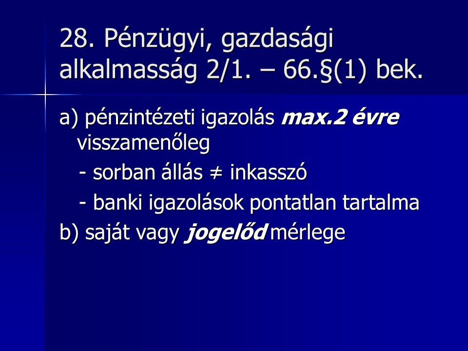 28. Pénzügyi, gazdasági alkalmasság 2/1. – 66.§(1) bek.