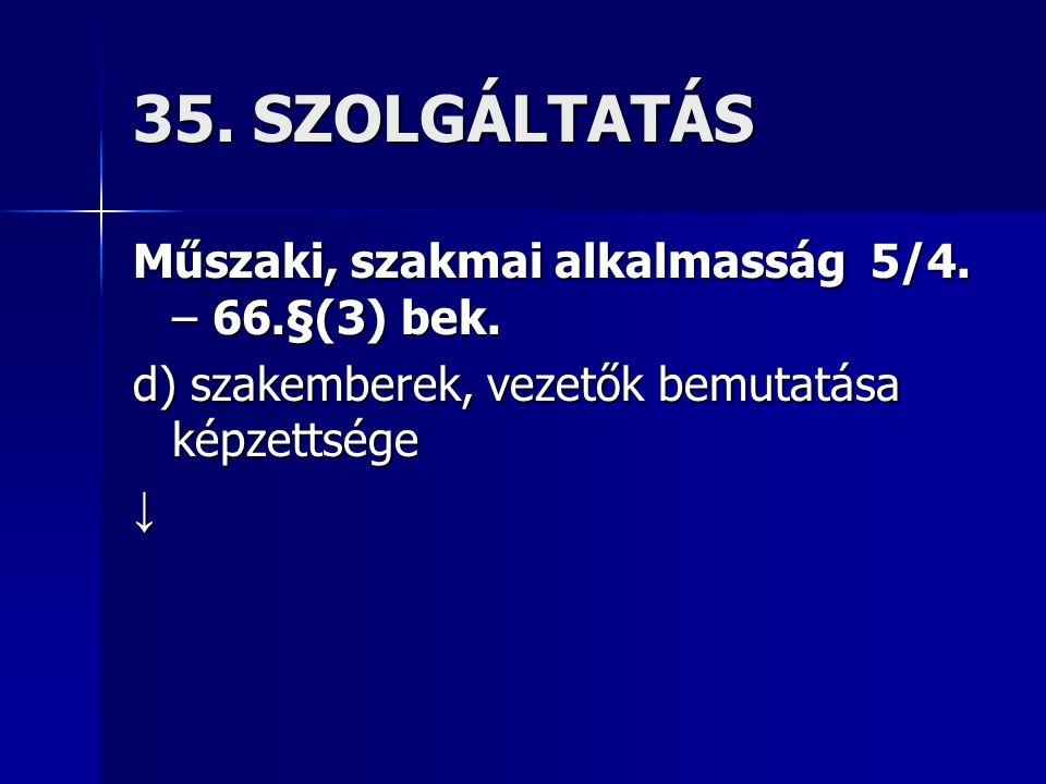 35. SZOLGÁLTATÁS Műszaki, szakmai alkalmasság 5/4.